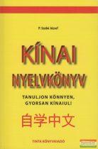 P. Szabó József - Kínai nyelvkönyv - Tanuljon könnyen, gyorsan kínaiul!
