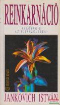 Jankovich István - Reinkarnáció - valóság-e az újjászületés?