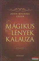 John Michael Greer - Mágikus lények kalauza