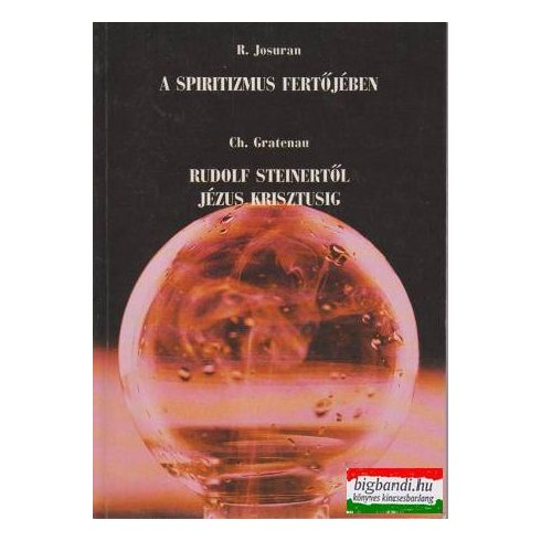 A spiritizmus fertőjében + Rudolf Steinertől Jézus Krisztusig