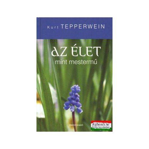 Kurt Tepperwein - Az élet mint mestermű