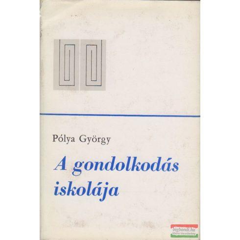 Pólya György - A gondolkodás iskolája - A matematika módszerei új megvilágításban
