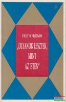 """Erich Fromm - """"Olyanok lesztek, mint az Isten"""""""