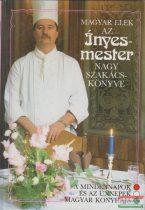 Magyar Elek - Az ínyesmester nagy szakácskönyve