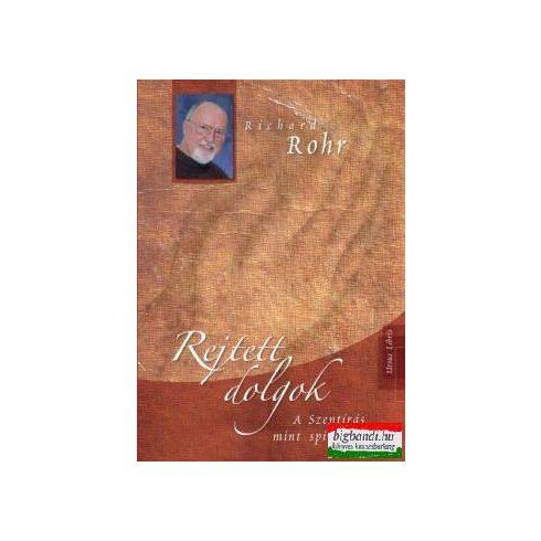 Richard Rohr - Rejtett dolgok - A Szentírás mint spiritualitás