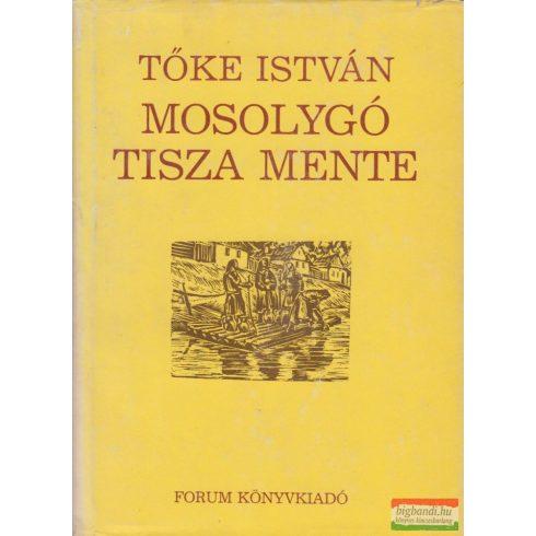 Tőke István - Mosolygó Tisza mente