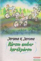 Jerome K. Jerome - Három ember kerékpáron / Három ember egy csónakban