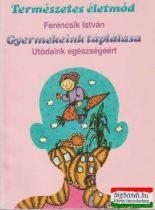 Ferencsik István - Gyermekeink táplálása
