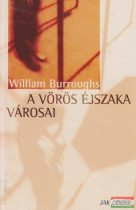 William Burroughs - A vörös éjszaka városai