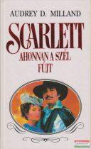 Audrey D. Milland - Scarlett - Ahonnan a szél fújt