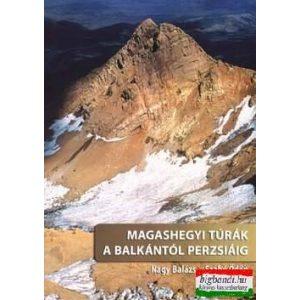 Nagy Balázs, Szabó Ödön - Magashegyi túrák a Balkántól Perzsiáig
