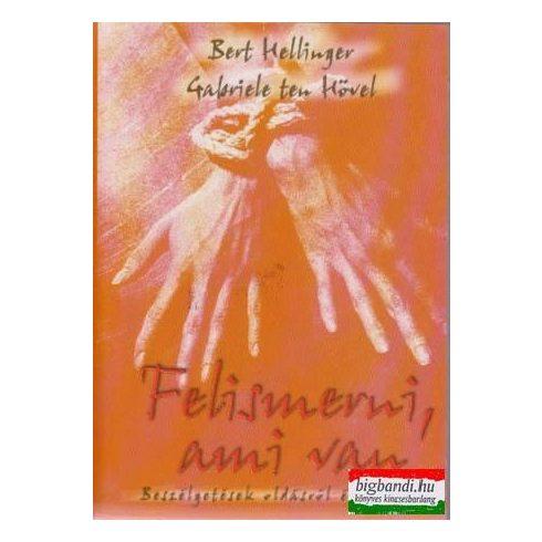 Bert Hellinger - Gabriele Ten Hövel - Felismerni, ami van - beszélgetések oldásról és kötésről
