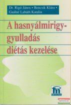 Dr. Rigó János - Bencsik Klára - Gaálné Labáth Katalin - A hasnyálmirigy-gyulladás diétás kezelése