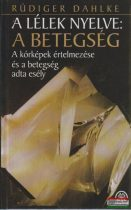 Rüdiger Dahlke - A lélek nyelve: A betegség