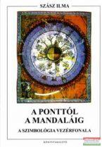 Szász Ilma - A ponttól a mandaláig - A szimbológia vezérfonala