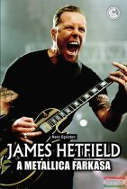 Mark Eglinton - James Hetfield - A Metallica farkasa