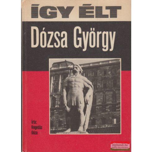Hegedűs Géza - Így élt Dózsa György
