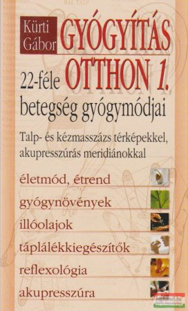 Kürti Gábor - Gyógyítás otthon 1. - 22-féle betegség gyógymódjai