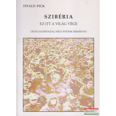 Szibéria - ez itt a világ vége (orosz hadifogság négy évének eseményei)