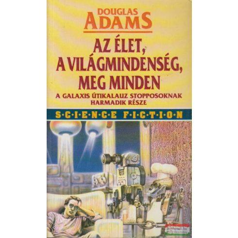 Douglas Adams - Az élet, a világmindenség, meg minden - A Galaxis útikalauz stopposoknak harmadik része
