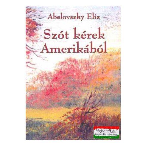 Abelovszky Eliz - Szót kérek Amerikából