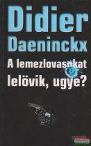 Didier Daeninckx - A lemezlovasokat lelövik, ugye?