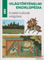 Világtörténelmi enciklopédia 6. - A keleti kultúrák virágzása