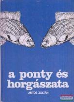 Antos Zoltán - A ponty és horgászata