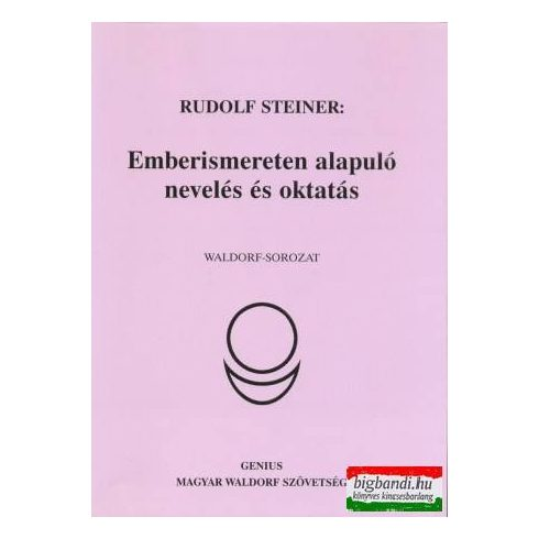 Rudolf Steiner - Emberismereten alapuló nevelés és oktatás