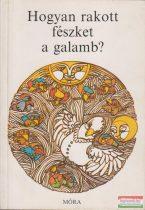 Dornbach Mária szerk. - Hogyan rakott fészket a galamb?