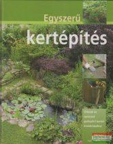Hans-Werner Bastian - Egyszerű kertépítés - Ötletek és tanácsok gyönyörű kertek kialakításához