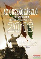 Az Országzászló - A Trianon Múzeum történelmi falinaptára 2016