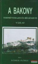 Rómer Flóris - A Bakony természetrajzi és régészeti vázlat