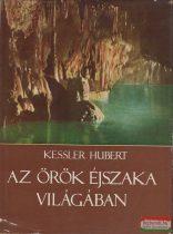Kessler Hubert - Az örök éjszaka világában