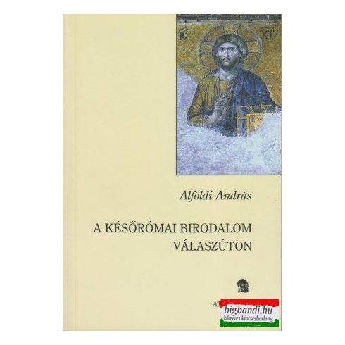 Alföldi András - A későrómai birodalom válaszúton