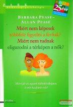 Allan Pease, Barbara Pease - Miért nem képesek többfelé figyelni a férfiak? Miért nem tudnak eligazodni a térképen a nők?