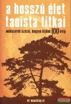 Dr. Maoshing Ni - A hosszú élet taoista titkai - Módszerek százai, hogyan éljünk 100 évig
