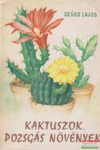 Szűcs Lajos - Kaktuszok, pozsgás növények
