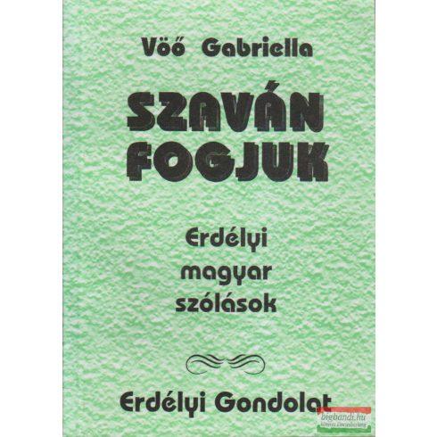 Vöő Gabriella -  Szaván fogjuk - Erdélyi magyar szólások