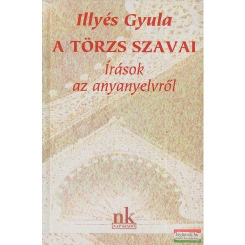 Illyés Gyula - A törzs szavai - Írások az anyanyelvről