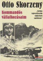 Otto Skorzeny - Kommandós vállalkozásaim