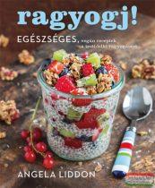 Angela Liddon - Ragyogj! - Egészséges, vegán receptek a testi-lelki ragyogásért