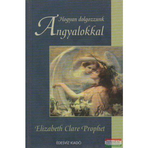 Elizabeth Clare Prophet - Hogyan dolgozzunk angyalokkal?