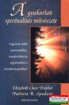 Elizabeth Clare Prophet, Patricia R. Spadaro - A gyakorlati spiritualitás művészete