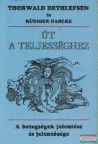 Thorwald Dethlefsen - Rüdiger Dahlke - Út a teljességhez - a betegség jelentése és jelentősége