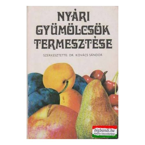 Dr. Kovács Sándor szerk. - Nyári gyümölcsök termesztése