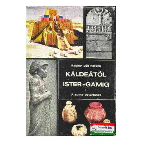 Káldeától Ister-gamig I. -a sumir őstörténet