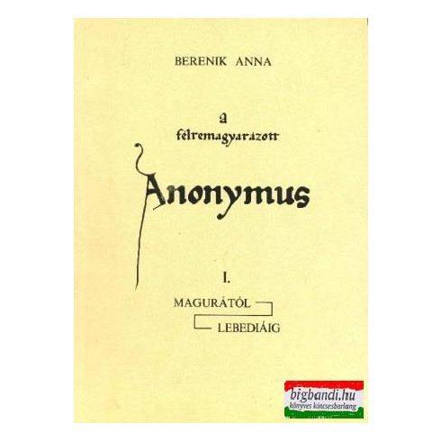 A félremagyarázott Anonymus I.: Magurától Lebediáig