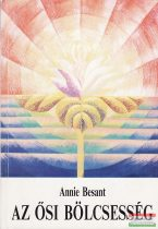 Annie Besant - Az ősi bölcsesség