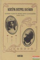 Gozsdu Elek, Weisz Anna - Kertünk istennel határos - Gozsdu Elek és Weisz Anna levelezése 1906-1915